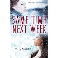 Same Time Next Week by Smith, Emily, 9781626393455