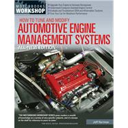How to Tune and Modify Automotive Engine Management Systems: Upgrade Your Engine to Increase Horsepower, Understand Computer-assisted Engine Control, Evaluate a