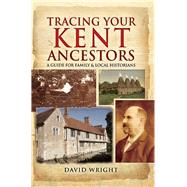 Tracing Your Kent Ancestors by Wright, David, 9781473833456