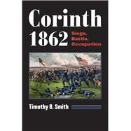 Corinth 1862 by Smith, Timothy B., 9780700623457
