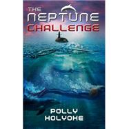 The Neptune Challenge by Holyoke, Polly, 9781484713457