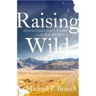 Raising Wild by BRANCH, MICHAEL P., 9781611803457