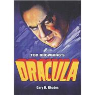 Tod Browning's Dracula by Rhodes, Gary D., 9780956683458