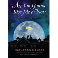 Are You Gonna Kiss Me or Not? by Thompson Square; Thrasher, Travis (CON), 9781501143458