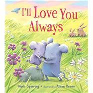I'll Love You Always by Sperring, Mark; Brown, Alison, 9781681193458