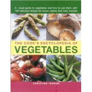 The Cook's Encyclopedia of Vegetables: A Visual Guide to Vegetables and How to Use Them by Ingram, Christine, 9781780193458