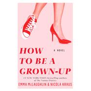 How to Be a Grown-up A Novel by McLaughlin, Emma; Kraus, Nicola, 9781451643459