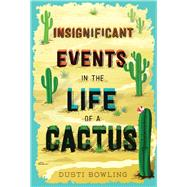 Insignificant Events in the Life of a Cactus by Bowling, Dusti, 9781454923459
