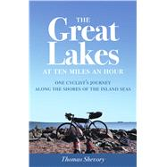 The Great Lakes at Ten Miles an Hour by Shevory, Thomas, 9781517903459