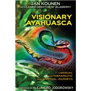 Visionary Ayahuasca by Kounen, Jan; Cain, Jack, 9781620553459
