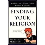 Finding Your Religion : When the Faith You Grew up with Has Lost Its Meaning by McLennan, Scotty, 9780060653460