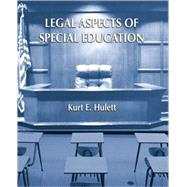 Legal Aspects of Special Education by Hulett, Kurt E., 9780131173460