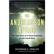 The Andreasson Affair: The True Story of a Close Encounter of the Fourth Kind by Fowler, Raymond E.; Hynek, J. Allen, 9781601633460