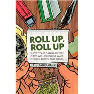 Roll Up, Roll Up: Show Your Cannibas You Care With 20 Unique Ways to Roll Joints and Blunts by Mallo, Danny, 9781909313460