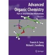Advanced Organic Chemistry: Structure and Mechanisms by Carey, Francis A., 9780387683461