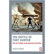 The Battle of Fort Sumter: The First Shots of the American Civil War by Moody; Wesley, 9781138783461