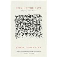 Seeking the Cave A Pilgrimage To Cold Mountain by Lenfestey, James P., 9781571313461