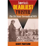 America's Deadliest Twister: The Tri-state Tornado of 1925 by Partlow, Geoff, 9780809333462