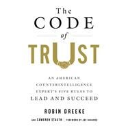 The Code of Trust An American Counter-Intelligence Expert's Five Rules to Lead and Succeed by Stauth, Cameron; Dreeke, Robin; Navarro, Joe, 9781250093462
