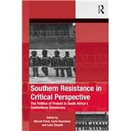 Southern Resistance in Critical Perspective: The Politics of Protest in South Africa's Contentious Democracy by Paret; Marcel, 9781472473462