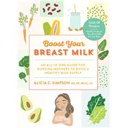 Boost Your Breast Milk by Simpson, Alicia C., 9781615193462