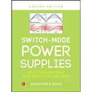 Switch-Mode Power Supplies, Second Edition SPICE Simulations and Practical Designs by Basso, Christophe, 9780071823463