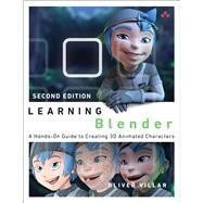 Learning Blender A Hands-On Guide to Creating 3D Animated Characters by Villar, Oliver, 9780134663463