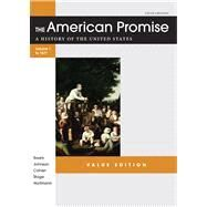 The American Promise Value Edition, Volume I: To 1877 A History of the United States by Roark, James L.; Johnson, Michael P.; Cohen, Patricia Cline; Stage, Sarah; Hartmann, Susan M., 9781457613463