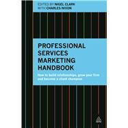 Professional Services Marketing Handbook by Clark, Nigel; Nixon, Charles, 9780749473464