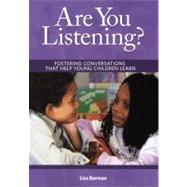 Are You Listening? : Fostering Conversations That Help Young Children Learn by Burman, Lisa, 9781933653464
