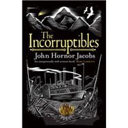 The Incorruptibles by Jacobs, John Hornor, 9780575123465