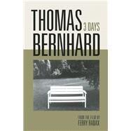 Thomas Bernhard: 3 Days by Bernhard, Thomas; Radax, Ferry; Lindgren, Laura; Vogt, Georg, 9780922233465