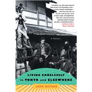Living Carelessly in Tokyo and Elsewhere by Nathan, John, 9781416553465