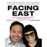 Facing East by Yang, Jingduan, M.D.; Kamali, Norma (CON), 9780062363466