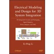 Electrical Modeling and Design for 3D System Integration : 3D Integrated Circuits and Packaging, Signal Integrity, Power Integrity and EMC