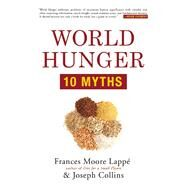 World Hunger 10 Myths by Lappé, Frances Moore; Collins, Joseph, 9780802123466