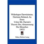 Widerlegter Darwinismus, Darinism Refuted, an Essay : Ueber Mr. Darwin's Theorie der, Abstammung des Menschen (1872) by Laing, Sidney Herbert, 9781120053466