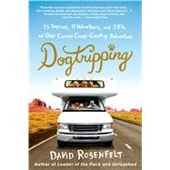 Dogtripping 25 Rescues, 11 Volunteers, and 3 RVs on Our Canine Cross-Country Adventure by Rosenfelt, David, 9781250053466