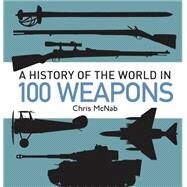 A History of the World in 100 Weapons by McNab, Chris, 9781472803467