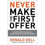 Never Make the First Offer: (Except When You Should): Wisdom from a Master Dealmaker by Dell, Donald; Boswell, John, 9781591843467