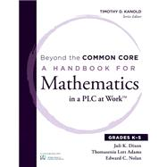 Beyond the Common Core: A Handbook for Mathematics in a PLC at Work, Grades K-5 by Dixon, Juli K.; Adams, Thomasenia Lott; Nolan, Edward C., 9781936763467