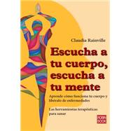 Escucha a tu cuerpo, escucha a tu mente / Listen to your body, listen to your mind by Rainville, Claudia, 9788499173467