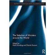 The Selection of Ministers around the World by Dowding; Keith, 9780415633468