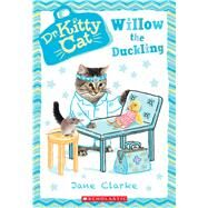 Willow the Duckling (Dr. KittyCat #4) by Clarke, Jane, 9780545873468