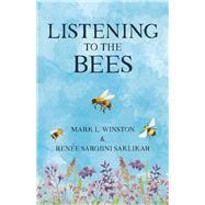 Listening to the Bees by Winston, Mark; Saklikar, Renée Sarojini, 9780889713468