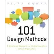 101 Design Methods : A Structured Approach for Driving Innovation in Your Organization by Kumar, Vijay, 9781118083468