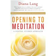 Opening to Meditation A Gentle, Guided Approach by Lang, Diana, 9781608683468