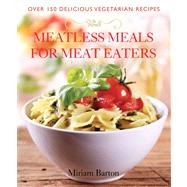 Meatless Meals for Meat Eaters : Over 150 Delicious Recipes by Unknown, 9781934393468