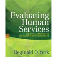 Evaluating Human Services : A Practical Approach for the Human Service Professional by York, Reginald O., 9780205503469