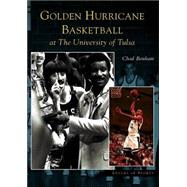 Golden Hurricane Basketball at the University of Tulsa by Bonham, Chad, 9780738533469